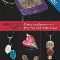 "Книга по лепке из полимерной глины ""Perfectly Paired: Designing Jewelry With Polymer and Metal Clays"""