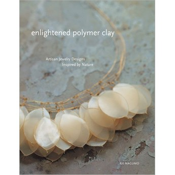 "Книга по лепке из полимерной глины ""Enlightened Polymer Clay: Artisan Jewelry Designs Inspired by Nature"""