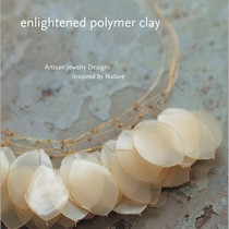 "Книга по лепке из полимерной глины ""Enlightened Polymer Clay: Artisan Jewelry Designs Inspired by Na"